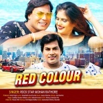 Red Color (Mohan Rathore) Mohan Rathore New Bhojpuri Mp3 Dj Remix Gana Video Song Download